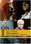 Porovnání ceny Děti revoluce - Historie glam rocku 1970–75 - Thompson Dave