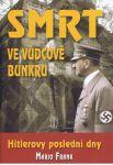 Porovnat ceny NAŠE VOJSKO, s.r.o. Smrt ve vůdcově bunkru - Hitlerovy poslední dny