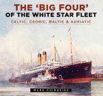 Porovnat ceny The History Press Ltd Big Four of the White Star Fleet